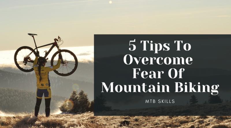 5 tips to overcome fear of mountain biking