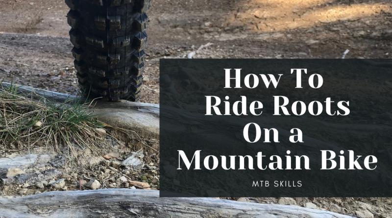 HOW TO RIDE ROOTS