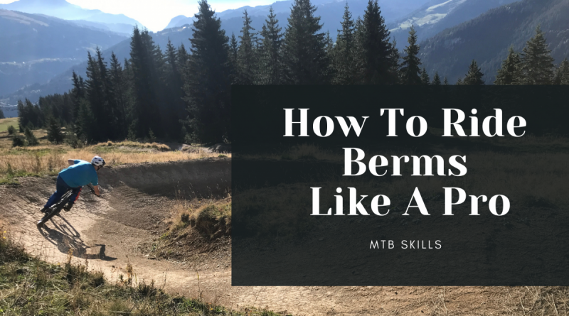 How To Ride Berms Like A Pro